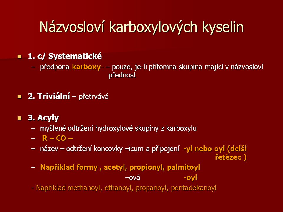 Názvosloví karboxylových kyselin 1. c/ Systematické 1. c/ Systematické –předpona karboxy- – pouze, je-li přítomna skupina mající v názvosloví přednost