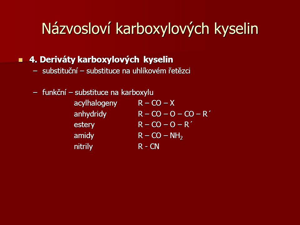 Názvosloví karboxylových kyselin 4. Deriváty karboxylových kyselin 4. Deriváty karboxylových kyselin –substituční – substituce na uhlíkovém řetězci –f