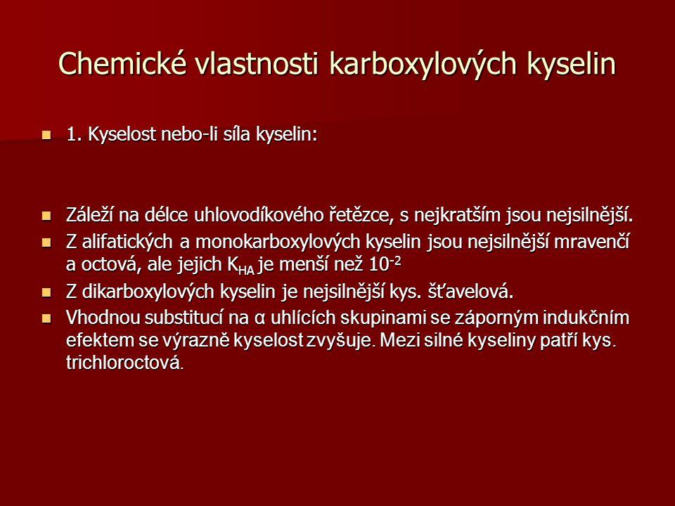 Chemické vlastnosti karboxylových kyselin 1. Kyselost nebo-li síla kyselin: 1. Kyselost nebo-li síla kyselin: Záleží na délce uhlovodíkového řetězce,