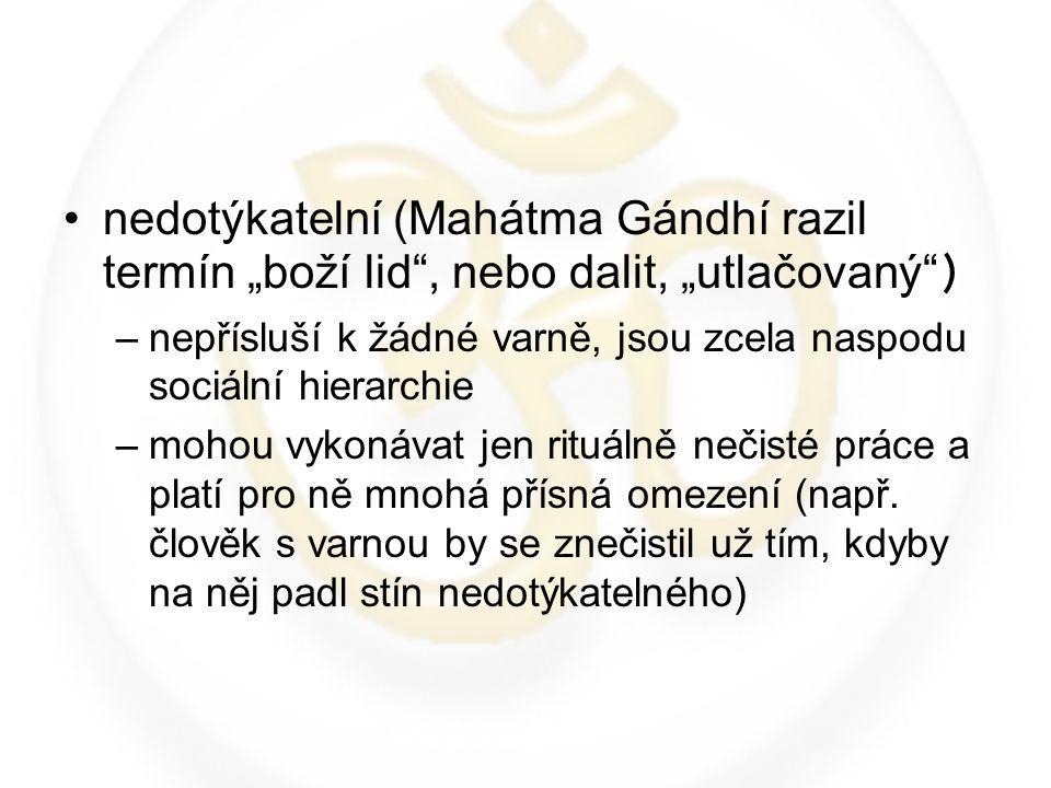 """nedotýkatelní (Mahátma Gándhí razil termín """"boží lid"""", nebo dalit, """"utlačovaný"""") –nepřísluší k žádné varně, jsou zcela naspodu sociální hierarchie –mo"""