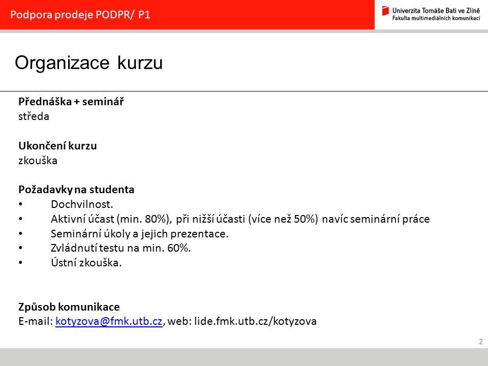 2 Organizace kurzu Podpora prodeje PODPR/ P1 Přednáška + seminář středa Ukončení kurzu zkouška Požadavky na studenta Dochvilnost.