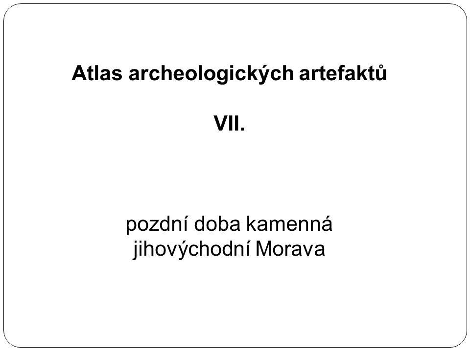 Atlas archeologických artefaktů VII. pozdní doba kamenná jihovýchodní Morava