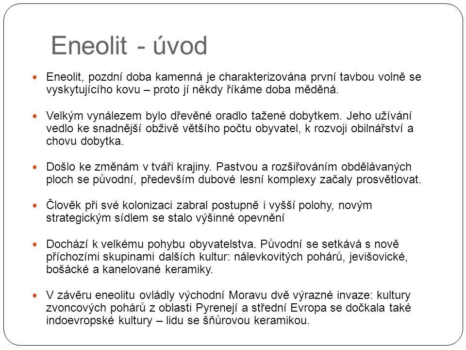 Eneolit - úvod Eneolit, pozdní doba kamenná je charakterizována první tavbou volně se vyskytujícího kovu – proto jí někdy říkáme doba měděná. Velkým v