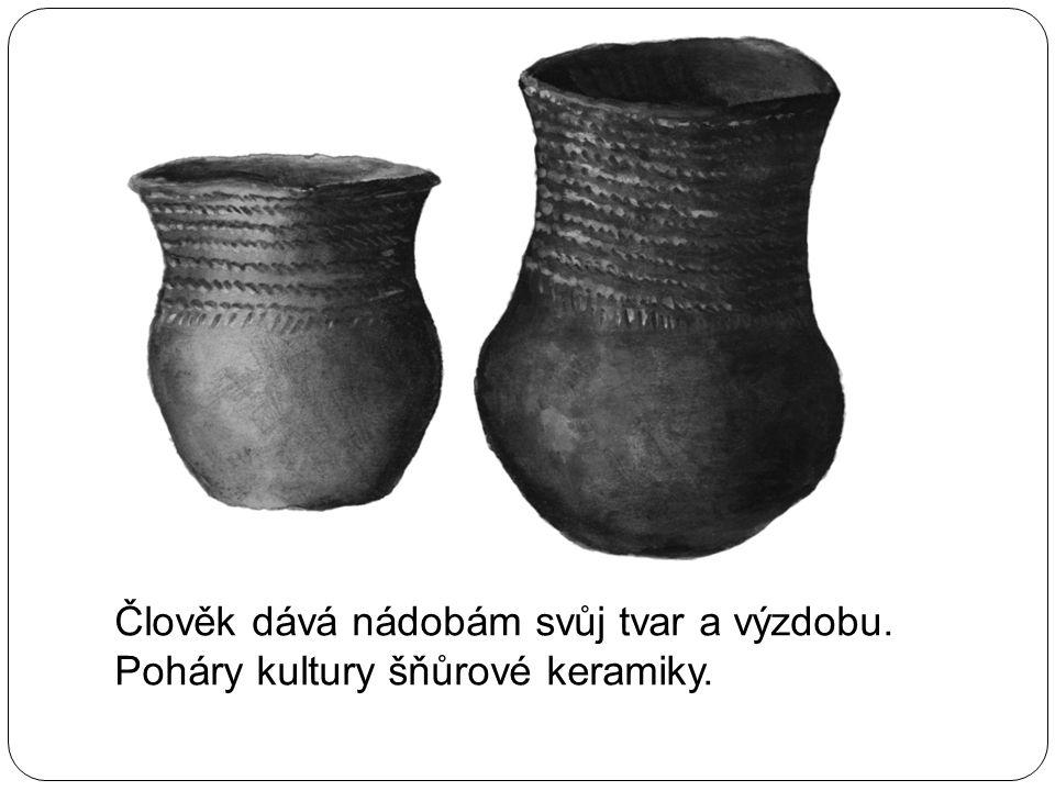 Člověk dává nádobám svůj tvar a výzdobu. Poháry kultury šňůrové keramiky.