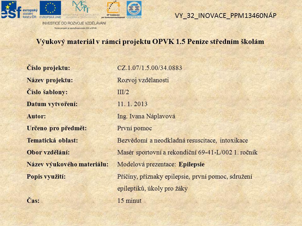 Výukový materiál v rámci projektu OPVK 1.5 Peníze středním školám Číslo projektu:CZ.1.07/1.5.00/34.0883 Název projektu:Rozvoj vzdělanosti Číslo šablony: III/2 Datum vytvoření:11.