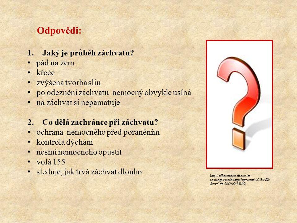 http://office.microsoft.com/cs- cz/images/results.aspx?qu=otazn%C3%ADk &ex=1#ai:MC900434859| 3.Co dělá zachránce po odeznění záchvatu.