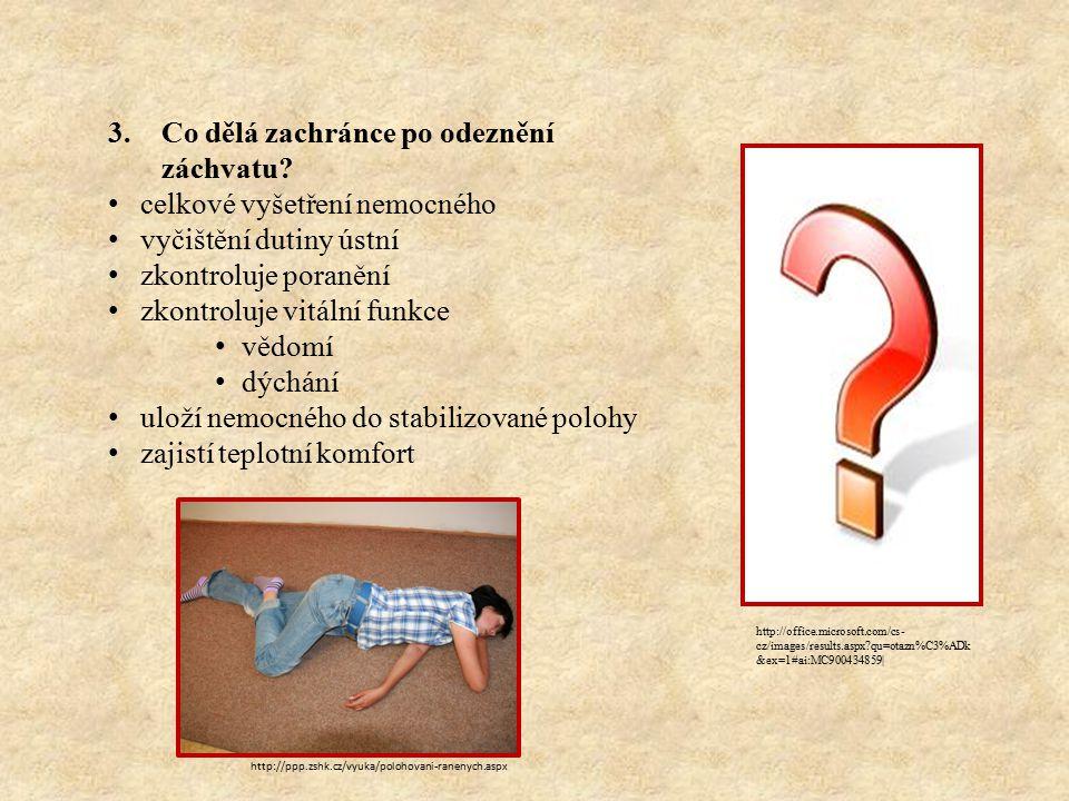 http://office.microsoft.com/cs- cz/images/results.aspx qu=otazn%C3%ADk &ex=1#ai:MC900434859| 3.Co dělá zachránce po odeznění záchvatu.