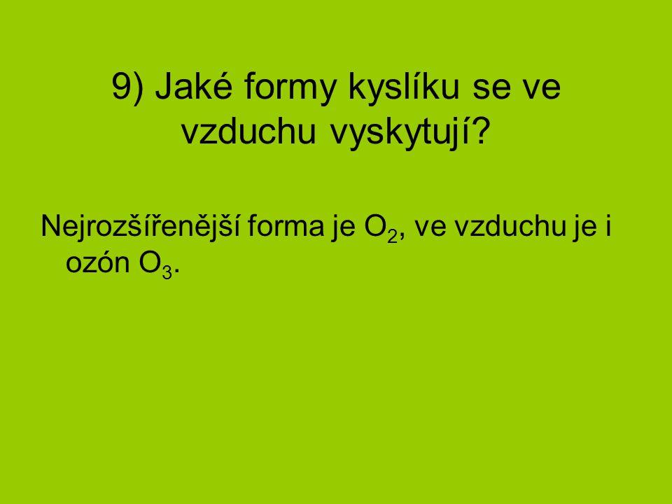 9) Jaké formy kyslíku se ve vzduchu vyskytují? Nejrozšířenější forma je O 2, ve vzduchu je i ozón O 3.