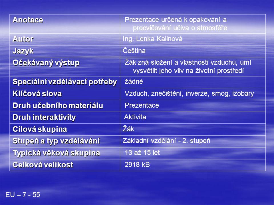 Anotace Prezentace určená k opakování a procvičování učiva o atmosféře Autor Ing. Lenka Kalinová Jazyk Čeština Očekávaný výstup Žák zná složení a vlas