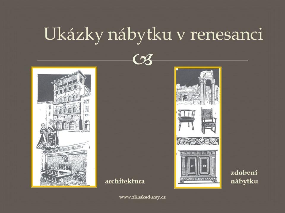  www.zlinskedumy.cz Ukázky nábytku v renesanci architektura zdobení nábytku