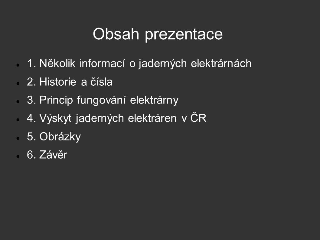 Obsah prezentace 1. Několik informací o jaderných elektrárnách 2. Historie a čísla 3. Princip fungování elektrárny 4. Výskyt jaderných elektráren v ČR