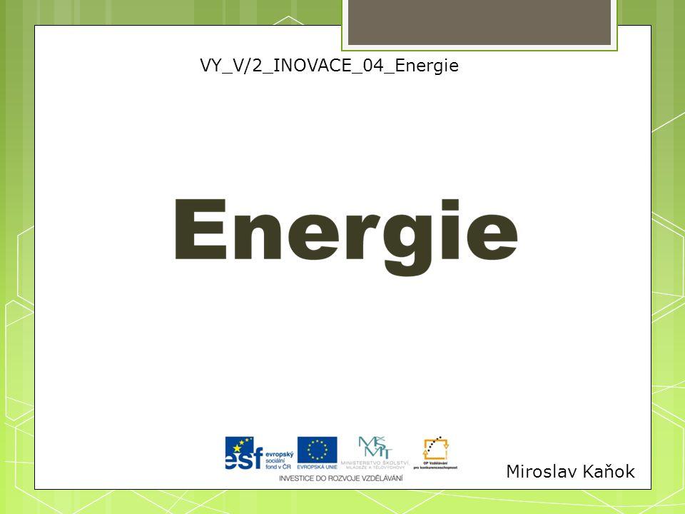 Miroslav Kaňok VY_V/2_INOVACE_04_Energie