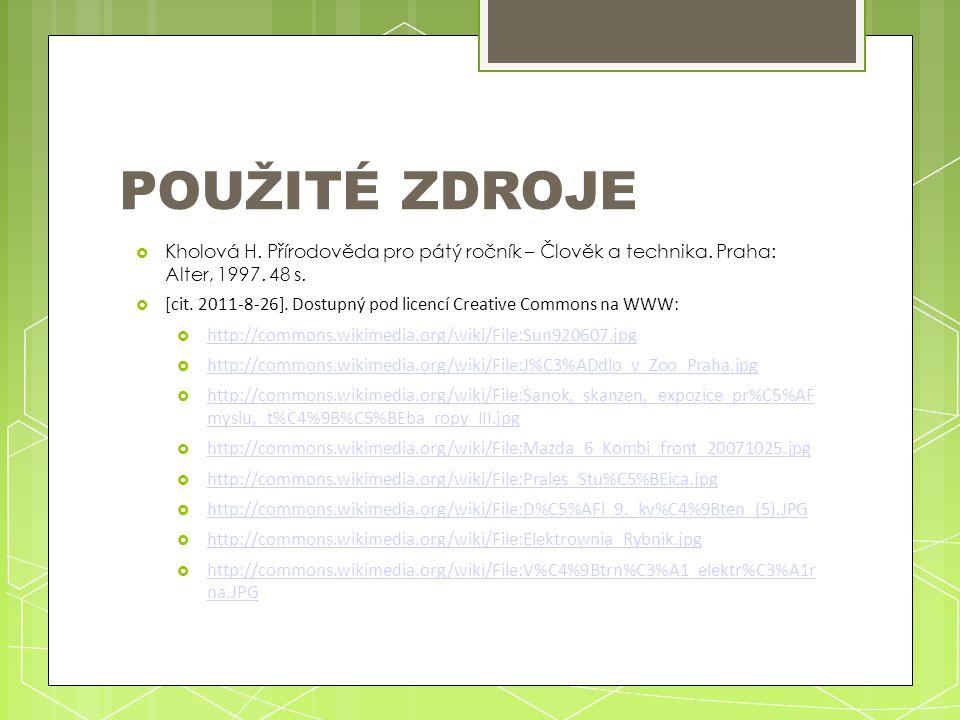 POUŽITÉ ZDROJE  Kholová H. Přírodověda pro pátý ročník – Člověk a technika. Praha: Alter, 1997. 48 s.  [cit. 2011-8-26]. Dostupný pod licencí Creati