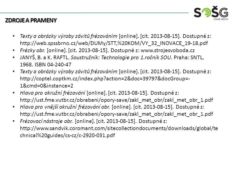 ZDROJE A PRAMENY Texty a obrázky výroby závitů frézováním [online]. [cit. 2013-08-15]. Dostupné z: http://web.spssbrno.cz/web/DUMy/STT,%20KOM/VY_32_IN