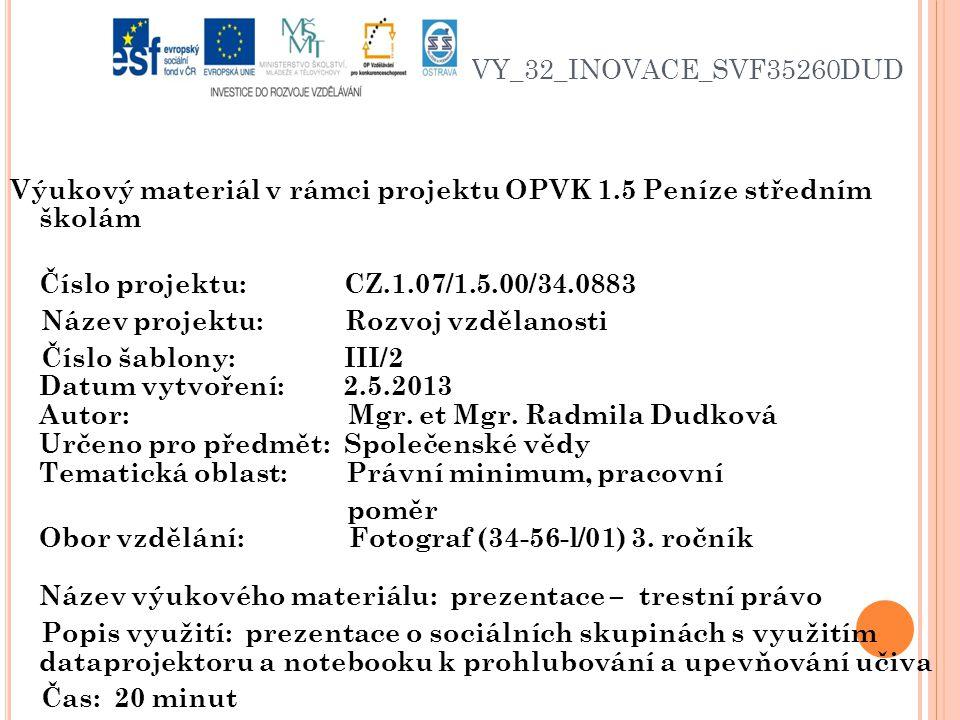 VY_32_INOVACE_SVF35260DUD Výukový materiál v rámci projektu OPVK 1.5 Peníze středním školám Číslo projektu: CZ.1.07/1.5.00/34.0883 Název projektu: Rozvoj vzdělanosti Číslo šablony: III/2 Datum vytvoření: 2.5.2013 Autor: Mgr.