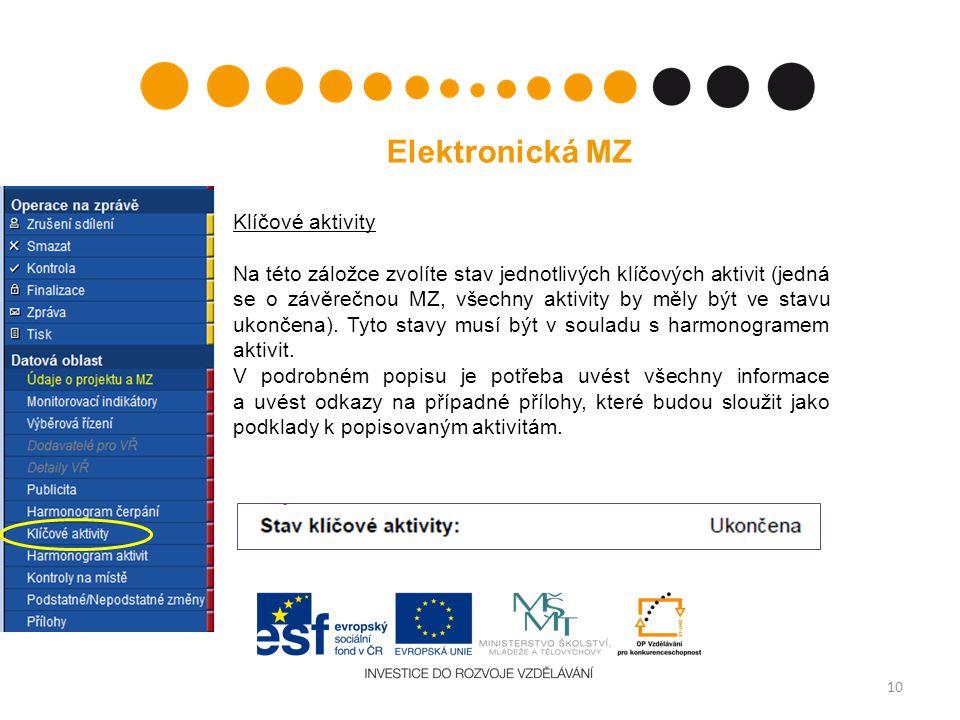 10 Elektronická MZ Klíčové aktivity Na této záložce zvolíte stav jednotlivých klíčových aktivit (jedná se o závěrečnou MZ, všechny aktivity by měly být ve stavu ukončena).
