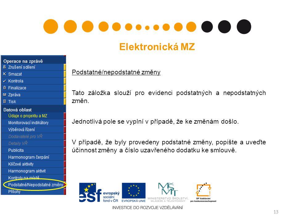 13 Elektronická MZ Podstatné/nepodstatné změny Tato záložka slouží pro evidenci podstatných a nepodstatných změn. Jednotlivá pole se vyplní v případě,
