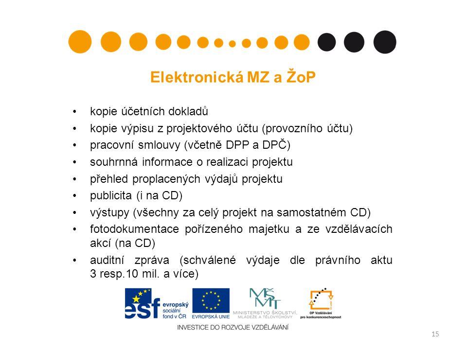 Elektronická MZ a ŽoP kopie účetních dokladů kopie výpisu z projektového účtu (provozního účtu) pracovní smlouvy (včetně DPP a DPČ) souhrnná informace o realizaci projektu přehled proplacených výdajů projektu publicita (i na CD) výstupy (všechny za celý projekt na samostatném CD) fotodokumentace pořízeného majetku a ze vzdělávacích akcí (na CD) auditní zpráva (schválené výdaje dle právního aktu 3 resp.10 mil.