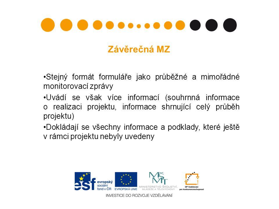 Závěrečná MZ Stejný formát formuláře jako průběžné a mimořádné monitorovací zprávy Uvádí se však více informací (souhrnná informace o realizaci projek