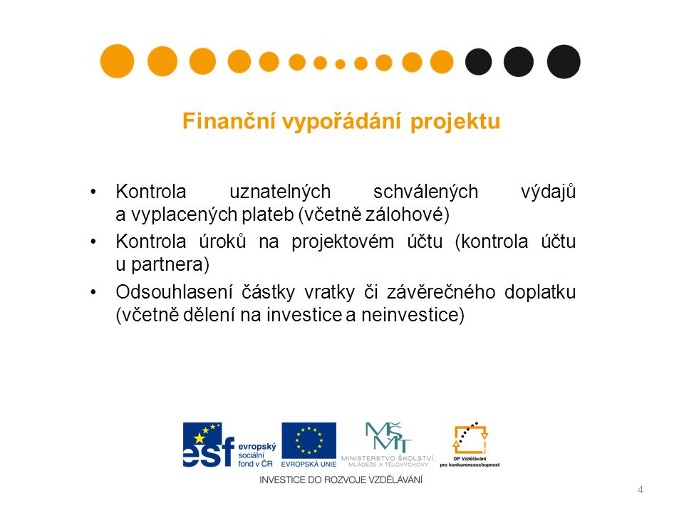 Finanční vypořádání projektu Kontrola uznatelných schválených výdajů a vyplacených plateb (včetně zálohové) Kontrola úroků na projektovém účtu (kontrola účtu u partnera) Odsouhlasení částky vratky či závěrečného doplatku (včetně dělení na investice a neinvestice) 4