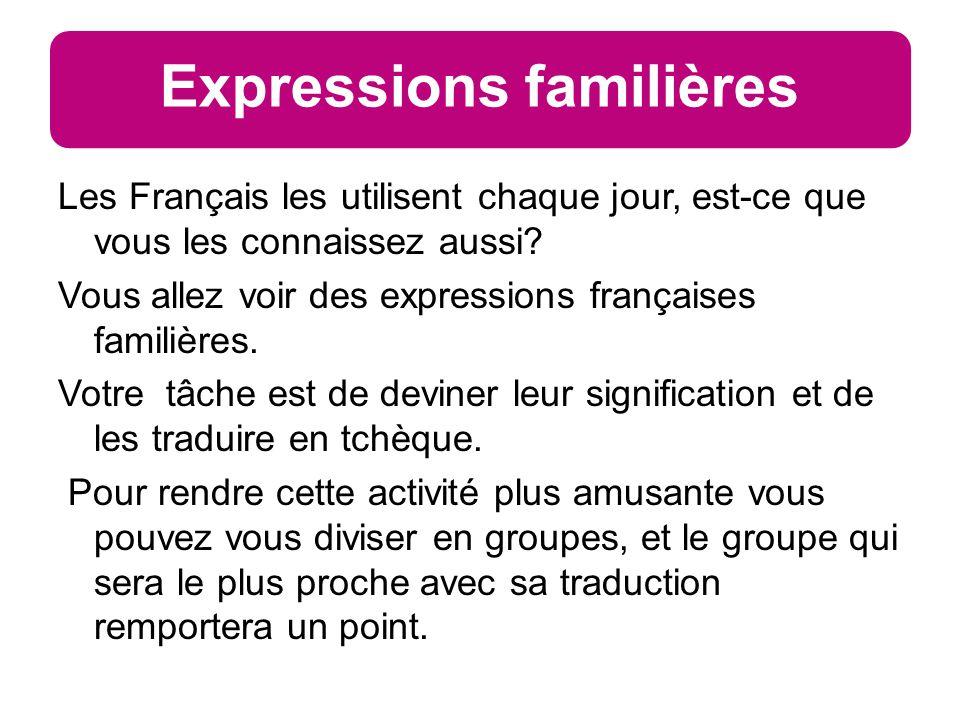 Expressions familières Les Français les utilisent chaque jour, est-ce que vous les connaissez aussi? Vous allez voir des expressions françaises famili