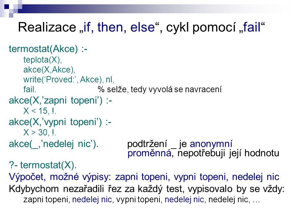 """Realizace """"if, then, else , cykl pomocí """"fail termostat(Akce) :- teplota(X), akce(X,Akce), write('Proved:', Akce), nl, fail."""
