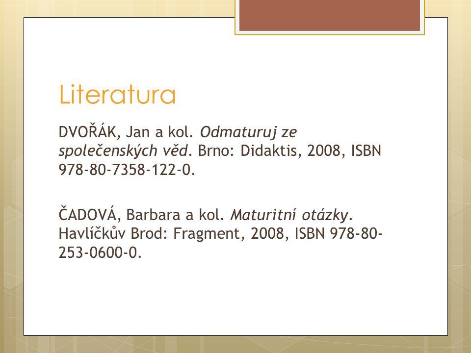 Literatura DVOŘÁK, Jan a kol. Odmaturuj ze společenských věd. Brno: Didaktis, 2008, ISBN 978-80-7358-122-0. ČADOVÁ, Barbara a kol. Maturitní otázky. H