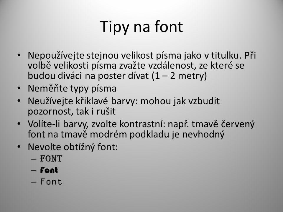 Tipy na font Nepoužívejte stejnou velikost písma jako v titulku. Při volbě velikosti písma zvažte vzdálenost, ze které se budou diváci na poster dívat