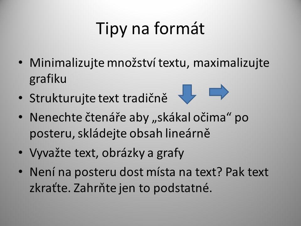 """Tipy na formát Minimalizujte množství textu, maximalizujte grafiku Strukturujte text tradičně Nenechte čtenáře aby """"skákal očima po posteru, skládejte obsah lineárně Vyvažte text, obrázky a grafy Není na posteru dost místa na text."""