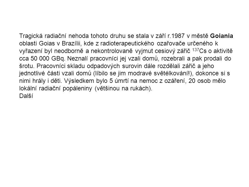 Tragická radiační nehoda tohoto druhu se stala v září r.1987 v městě Goiania oblasti Goias v Brazílii, kde z radioterapeutického ozařovače určeného k