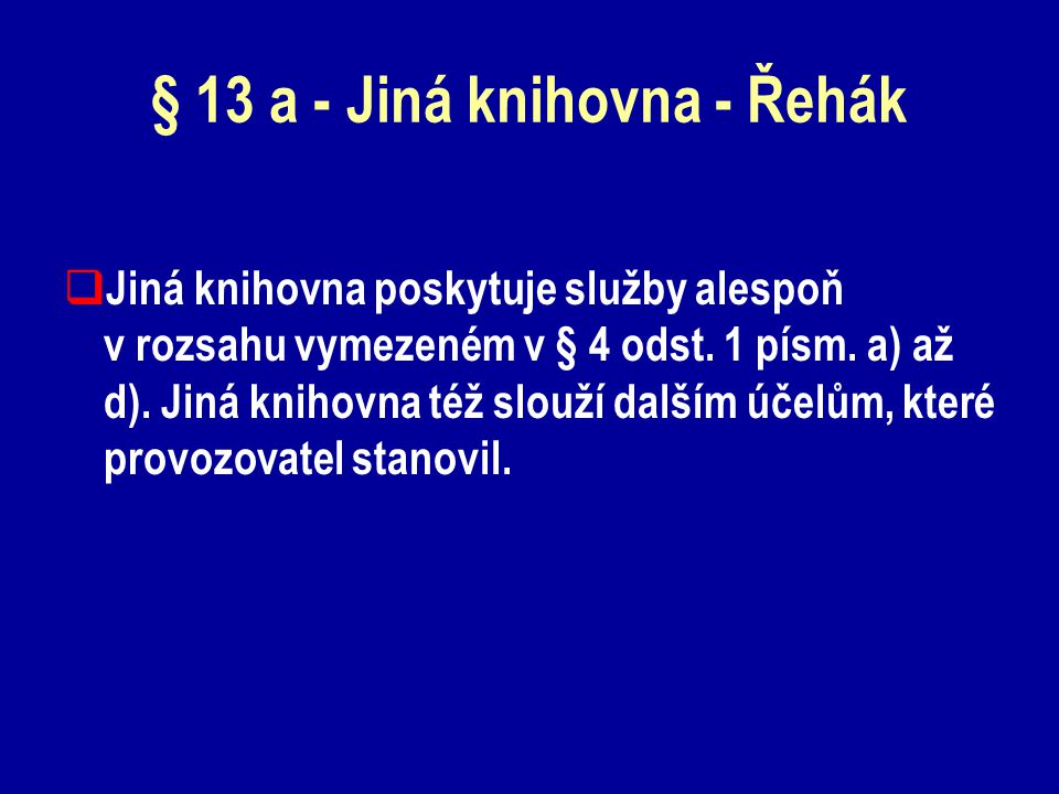 § 13 a - Jiná knihovna - Řehák  Jiná knihovna poskytuje služby alespoň v rozsahu vymezeném v § 4 odst.