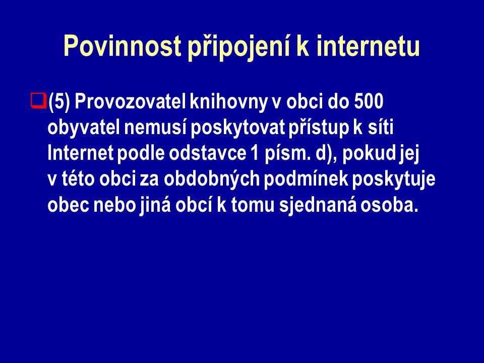 Povinnost připojení k internetu  (5) Provozovatel knihovny v obci do 500 obyvatel nemusí poskytovat přístup k síti Internet podle odstavce 1 písm.