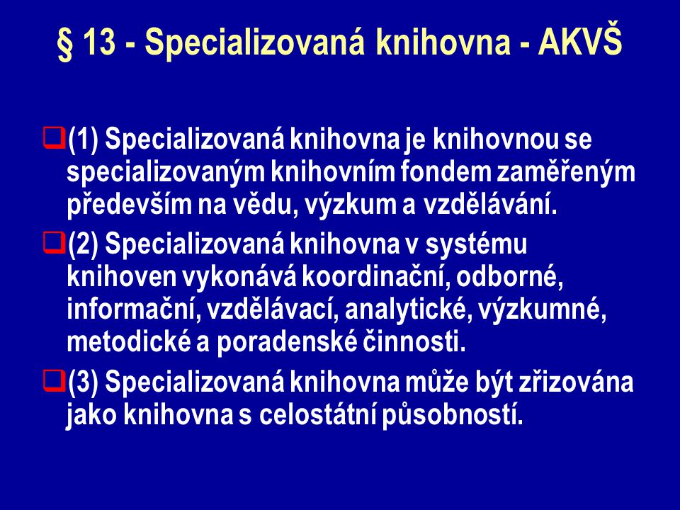 § 13 - Specializovaná knihovna - AKVŠ  (1) Specializovaná knihovna je knihovnou se specializovaným knihovním fondem zaměřeným především na vědu, výzkum a vzdělávání.