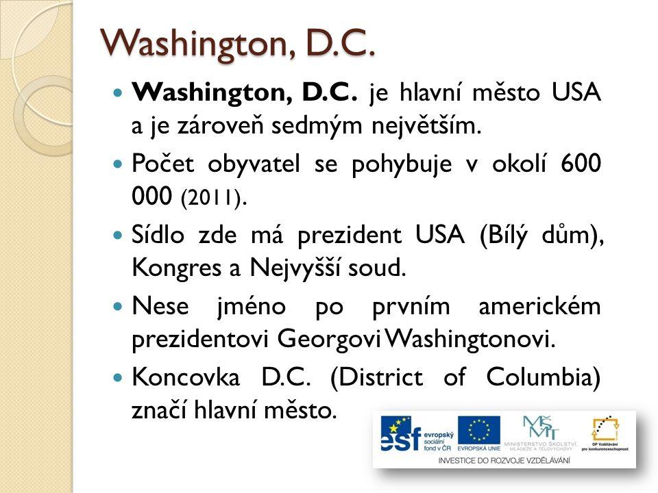 Washington, D.C. Washington, D.C. je hlavní město USA a je zároveň sedmým největším. Počet obyvatel se pohybuje v okolí 600 000 (2011). Sídlo zde má p