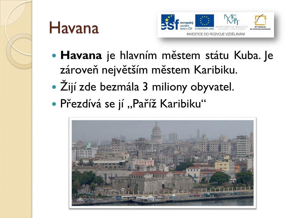 """Havana Havana je hlavním městem státu Kuba. Je zároveň největším městem Karibiku. Žijí zde bezmála 3 miliony obyvatel. Přezdívá se jí """"Paříž Karibiku"""""""