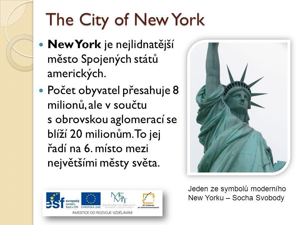 The City of New York New York je nejlidnatější město Spojených států amerických. Počet obyvatel přesahuje 8 milionů, ale v součtu s obrovskou aglomera