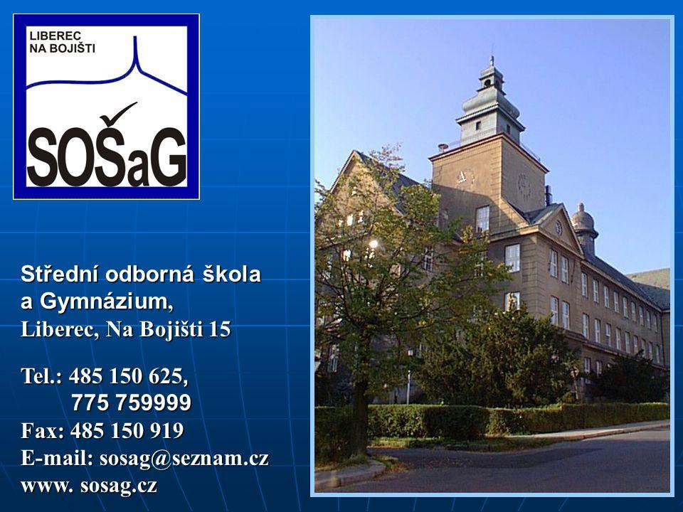 Střední odborná škola a Gymnázium, Liberec, Na Bojišti 15 Tel.: 485 150 625, 775 759999 775 759999 Fax: 485 150 919 E-mail: sosag@seznam.cz www.