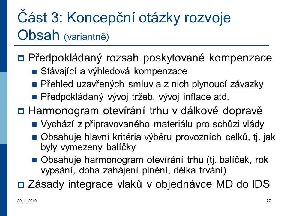 30.11.201027 Část 3 : Koncepční otázky rozvoje Obsah (variantně)  Předpokládaný rozsah poskytované kompenzace Stávající a výhledová kompenzace Přehle