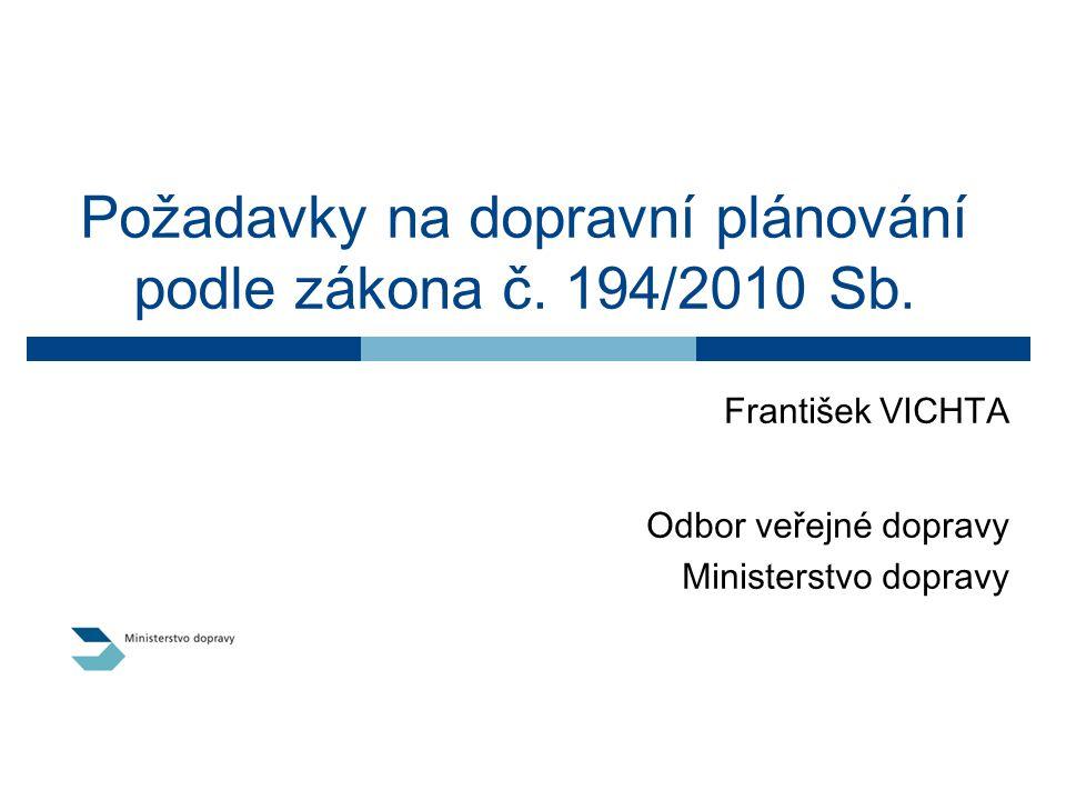 Požadavky na dopravní plánování podle zákona č. 194/2010 Sb. František VICHTA Odbor veřejné dopravy Ministerstvo dopravy