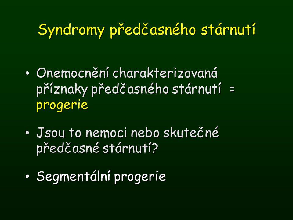 Syndromy předčasného stárnutí Onemocnění charakterizovaná příznaky předčasného stárnutí = progerie Onemocnění charakterizovaná příznaky předčasného st