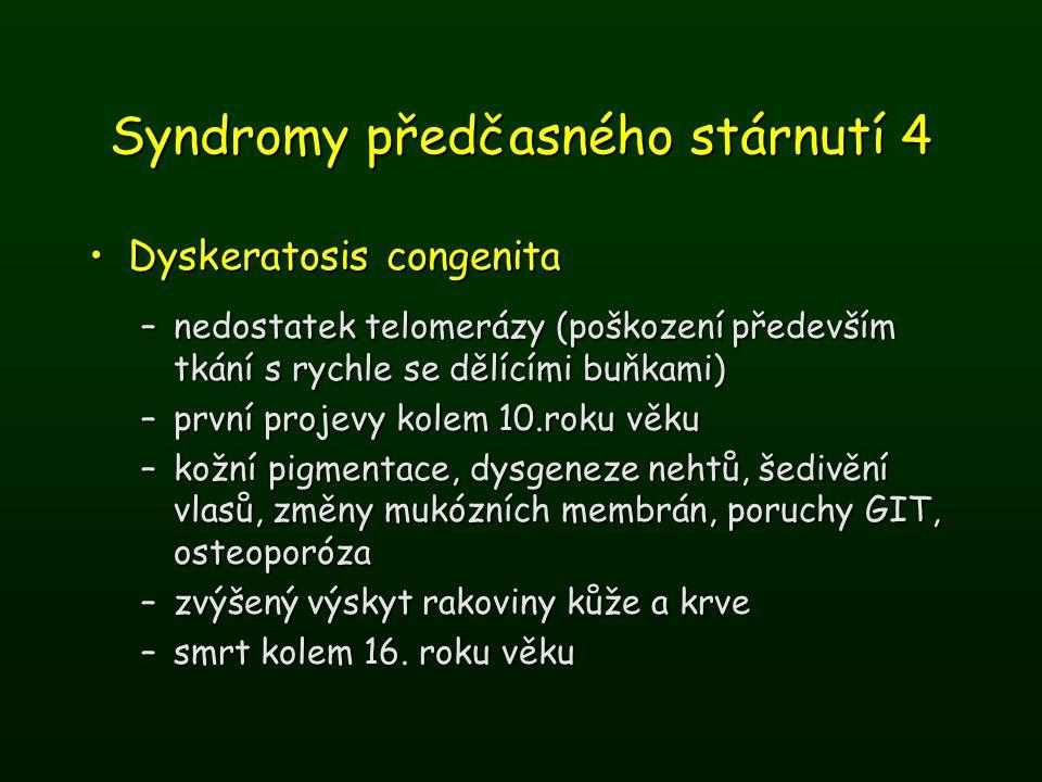 Syndromy předčasného stárnutí 4 Dyskeratosis congenitaDyskeratosis congenita –nedostatek telomerázy (poškození především tkání s rychle se dělícími bu