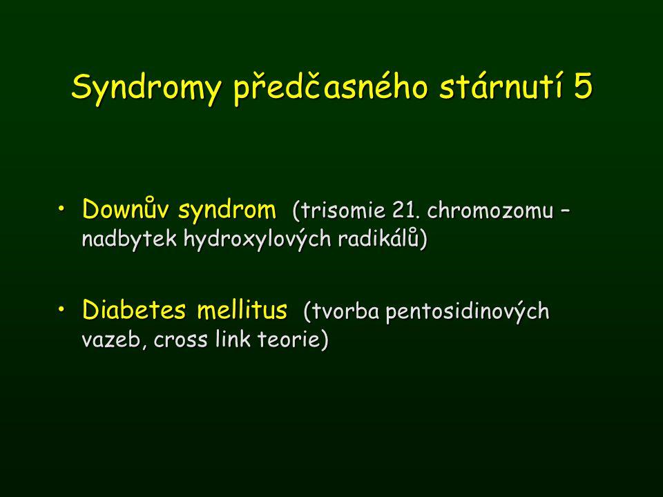 Syndromy předčasného stárnutí 5 Downův syndrom (trisomie 21. chromozomu – nadbytek hydroxylových radikálů)Downův syndrom (trisomie 21. chromozomu – na