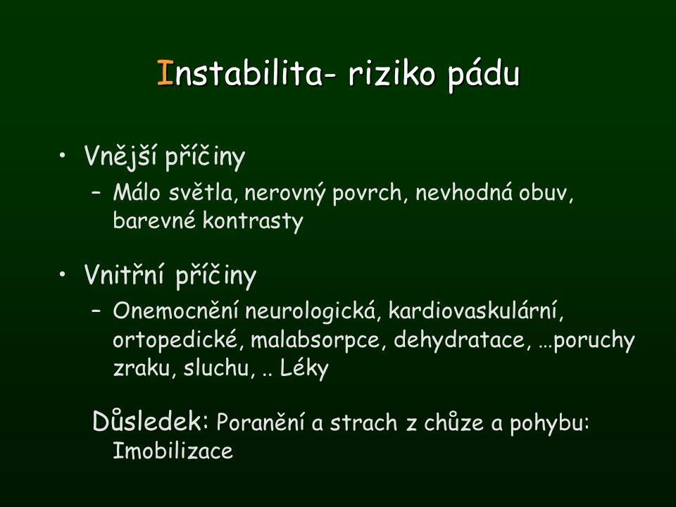 Instabilita- riziko pádu Vnější příčiny – –Málo světla, nerovný povrch, nevhodná obuv, barevné kontrasty Vnitřní příčiny – –Onemocnění neurologická, k