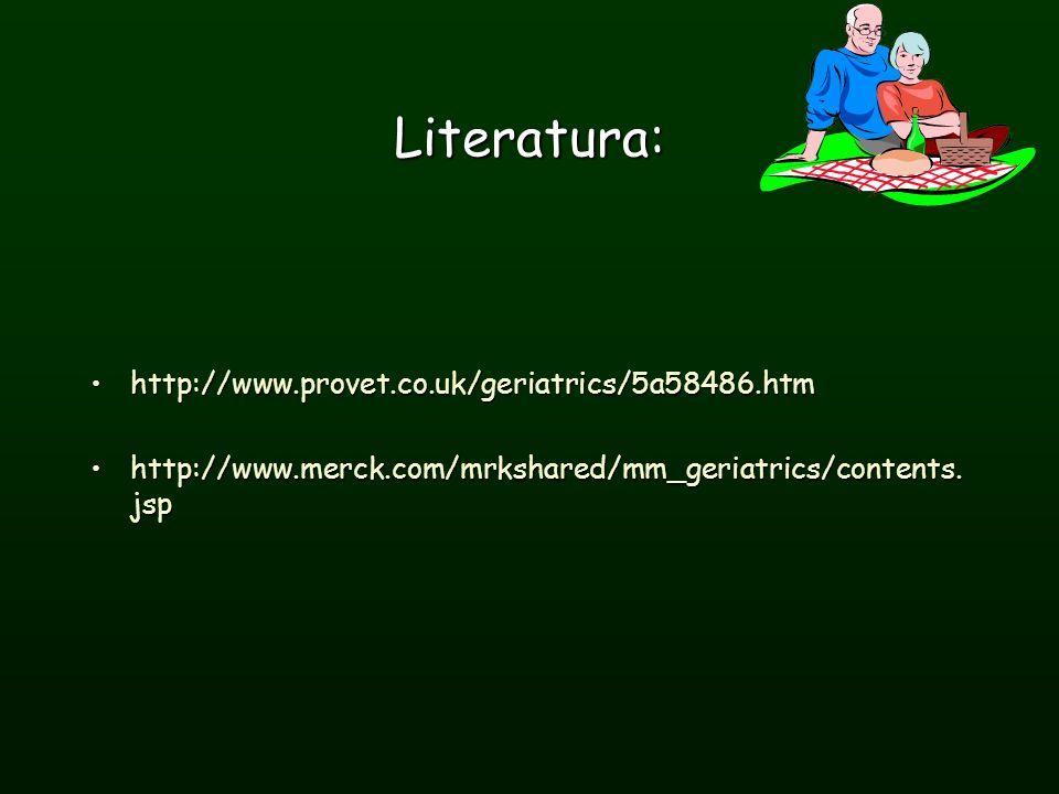 Literatura: http://www.provet.co.uk/geriatrics/5a58486.htmhttp://www.provet.co.uk/geriatrics/5a58486.htm http://www.merck.com/mrkshared/mm_geriatrics/