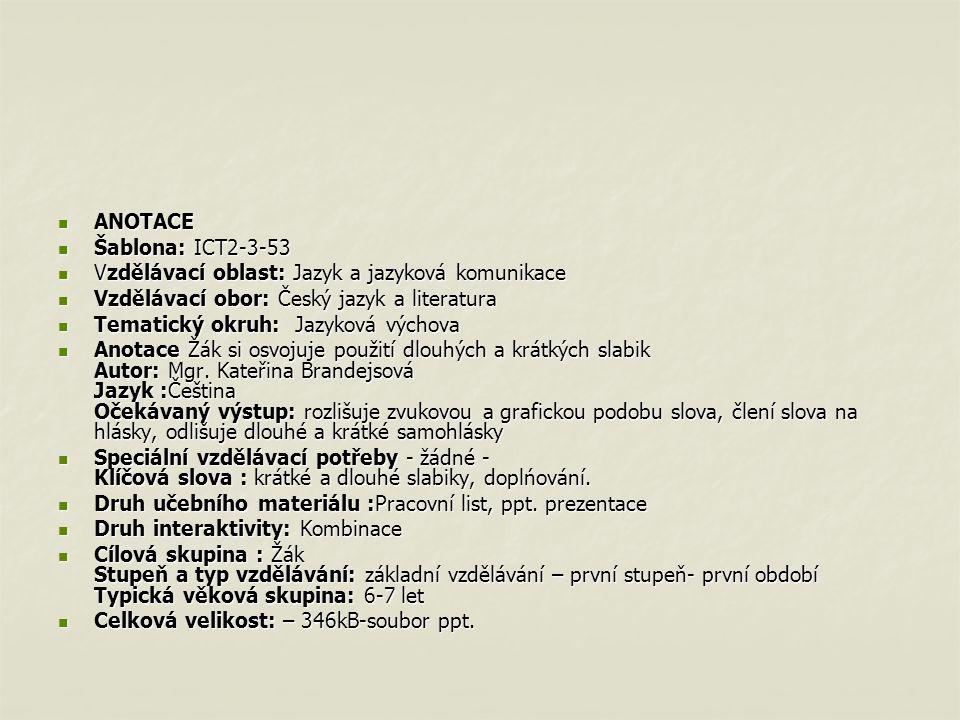 ANOTACE ANOTACE Šablona: ICT2-3-53 Šablona: ICT2-3-53 Vzdělávací oblast: Jazyk a jazyková komunikace Vzdělávací oblast: Jazyk a jazyková komunikace Vz