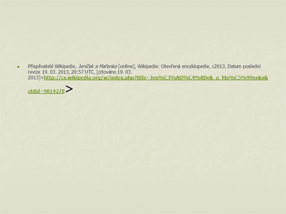Přispěvatelé Wikipedie, Jeníček a Mařenka [online], Wikipedie: Otevřená encyklopedie, c2013, Datum poslední revize 19. 03. 2013, 20:57 UTC, [citováno