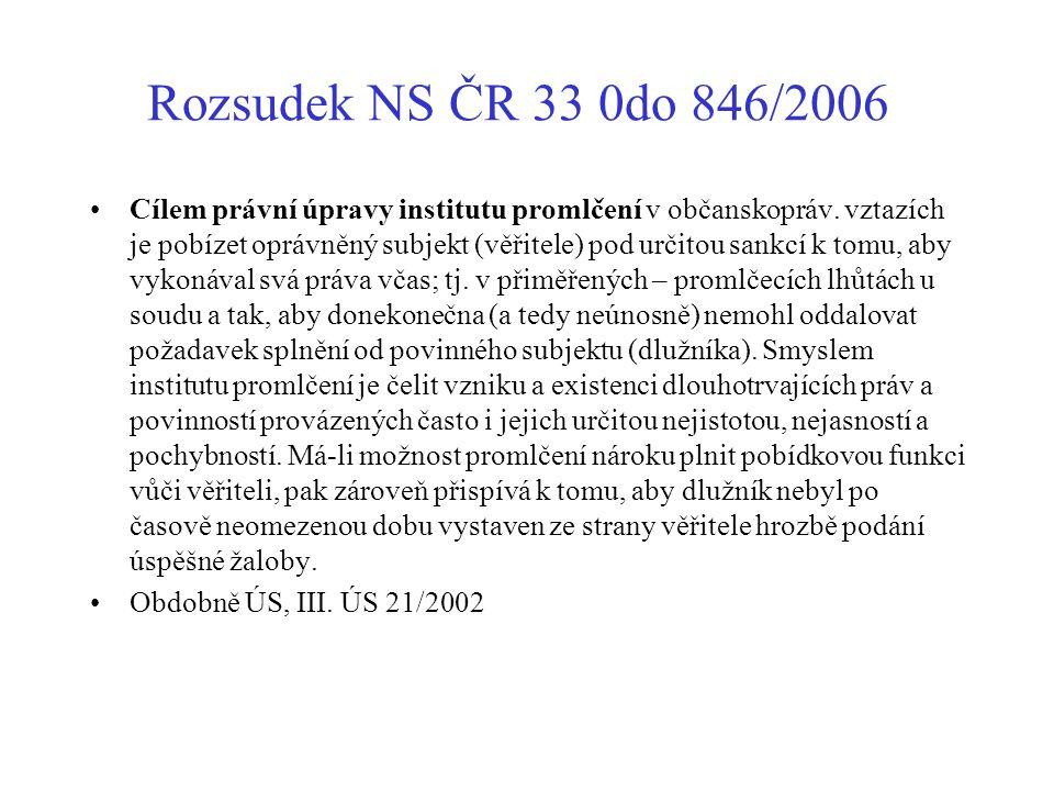 Rozsudek NS ČR 33 0do 846/2006 Cílem právní úpravy institutu promlčení v občanskopráv. vztazích je pobízet oprávněný subjekt (věřitele) pod určitou sa
