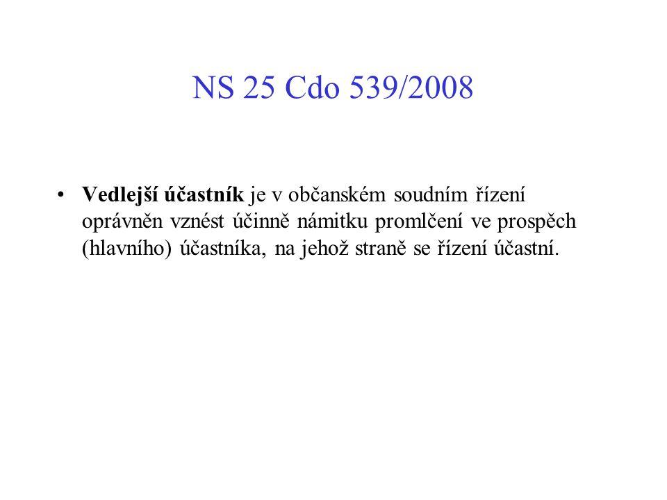 NS 25 Cdo 539/2008 Vedlejší účastník je v občanském soudním řízení oprávněn vznést účinně námitku promlčení ve prospěch (hlavního) účastníka, na jehož
