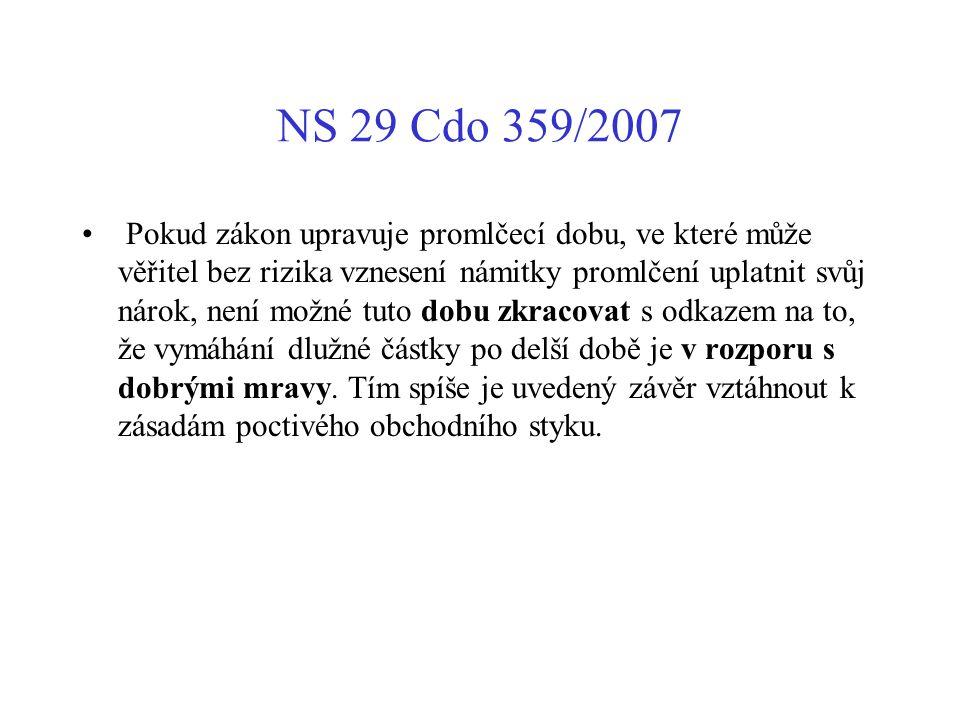 NS 29 Cdo 359/2007 Pokud zákon upravuje promlčecí dobu, ve které může věřitel bez rizika vznesení námitky promlčení uplatnit svůj nárok, není možné tu