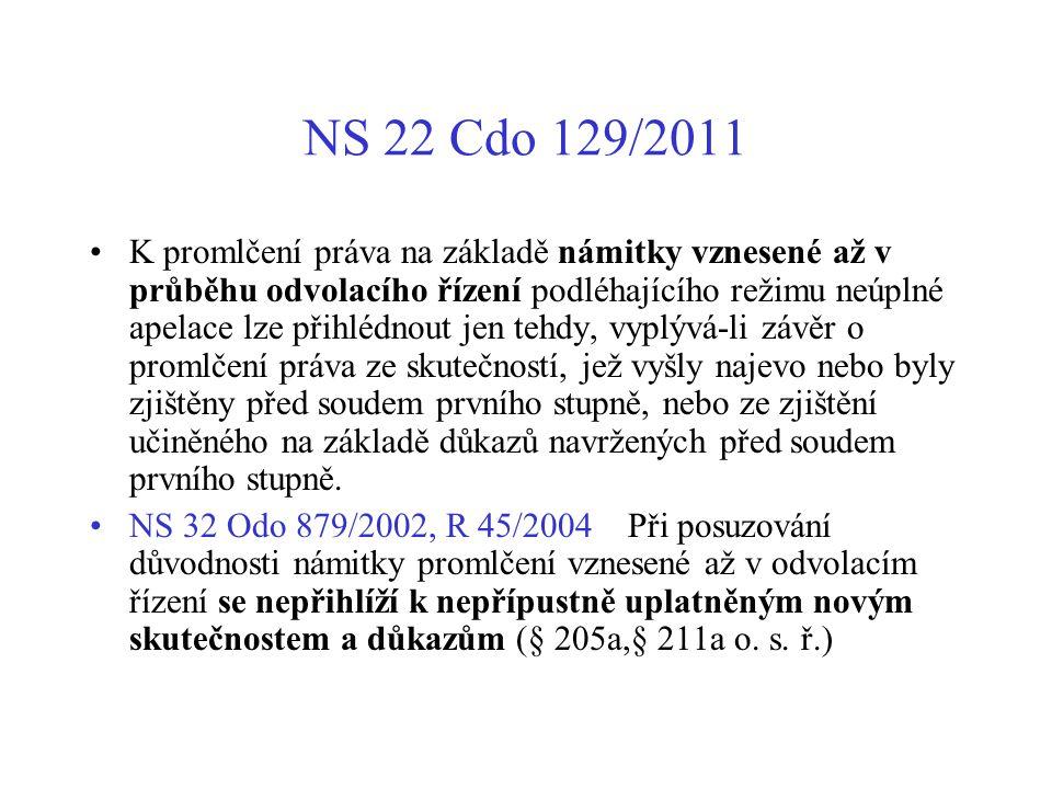 NS 22 Cdo 129/2011 K promlčení práva na základě námitky vznesené až v průběhu odvolacího řízení podléhajícího režimu neúplné apelace lze přihlédnout j